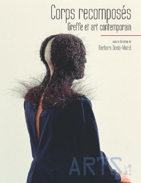 Corps recomposés- Greffe et art contemporain- 2015- Presses Universitaires de Provence